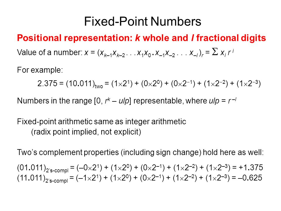 Fixed-Point Numbers Positional representation: k whole and l fractional digits.