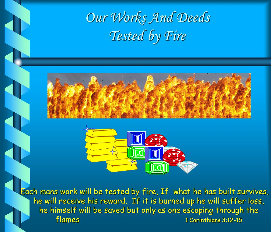 Our Works And Deeds Tested by Fire