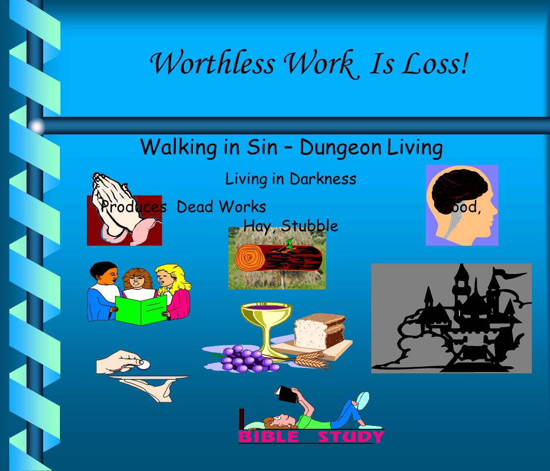 Worthless Work Is Loss! Walking in Sin – Dungeon Living