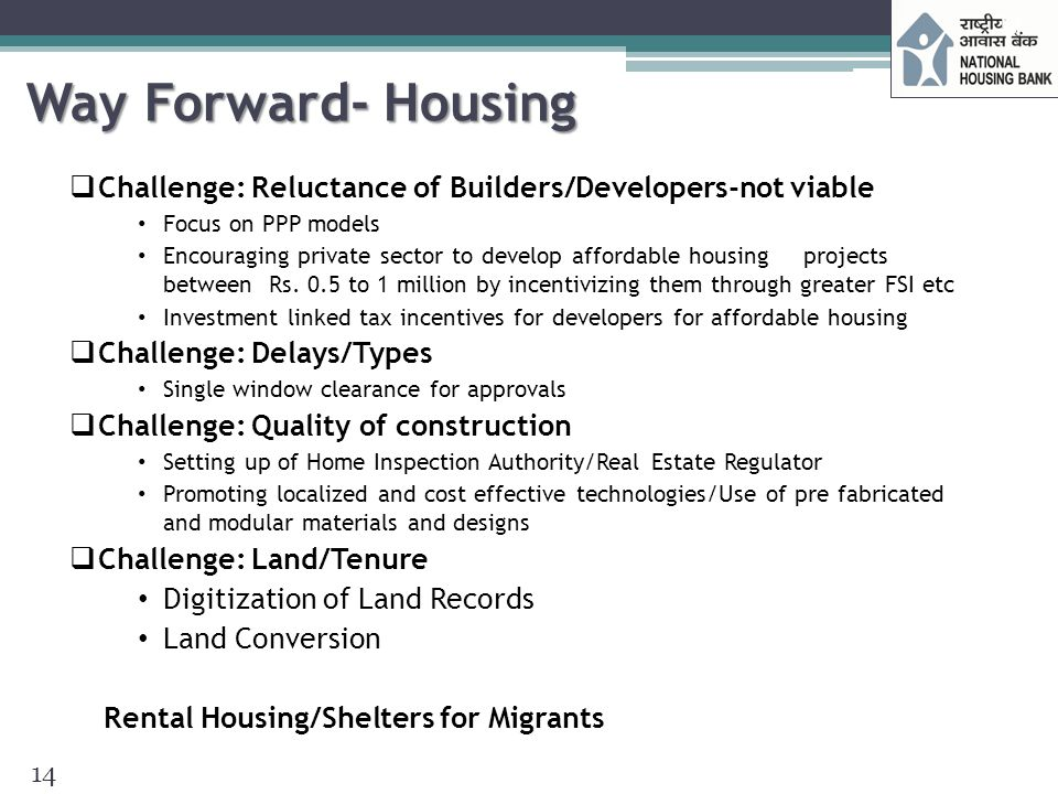 Way Forward- Housing Challenge: Reluctance of Builders/Developers-not viable. Focus on PPP models.