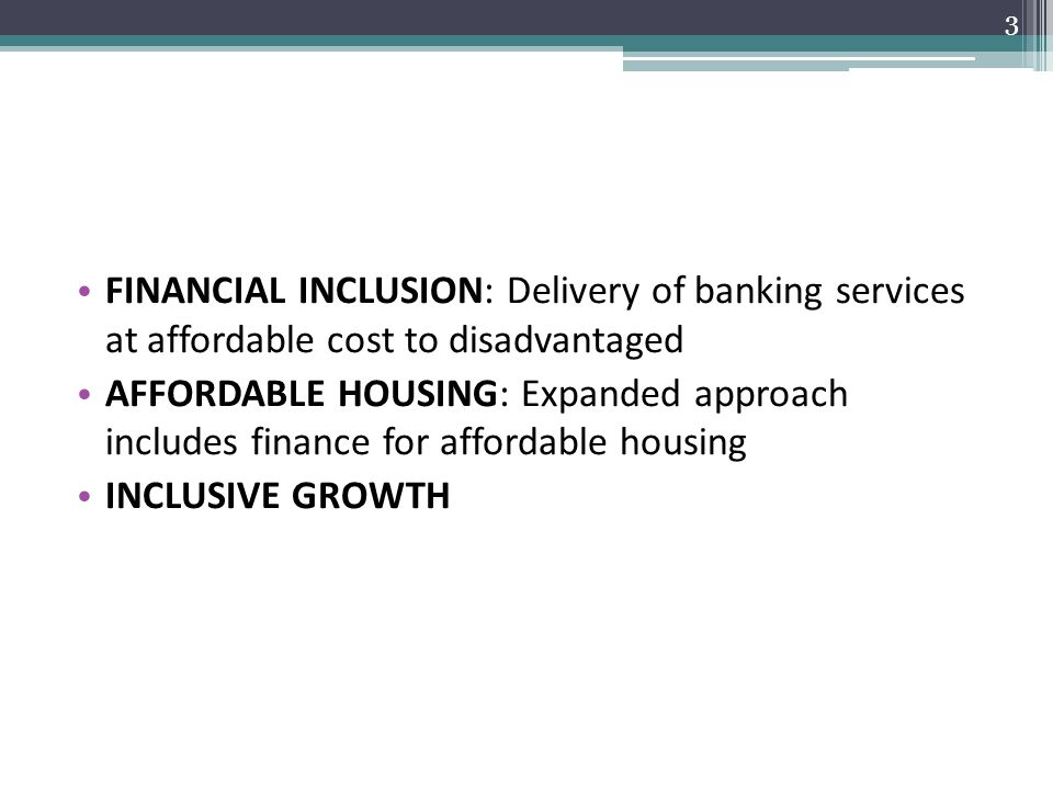FINANCIAL INCLUSION: Delivery of banking services at affordable cost to disadvantaged