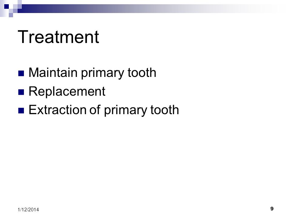Treatment Maintain primary tooth Replacement