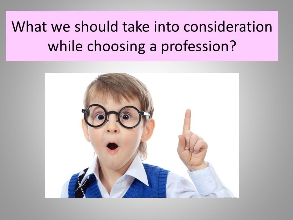 What we should take into consideration while choosing a profession