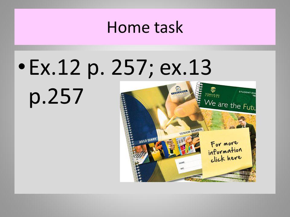 Home task Ex.12 p. 257; ex.13 p.257