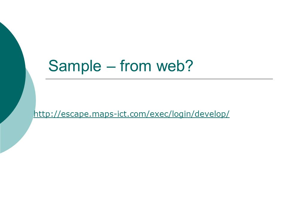 Sample – from web http://escape.maps-ict.com/exec/login/develop/