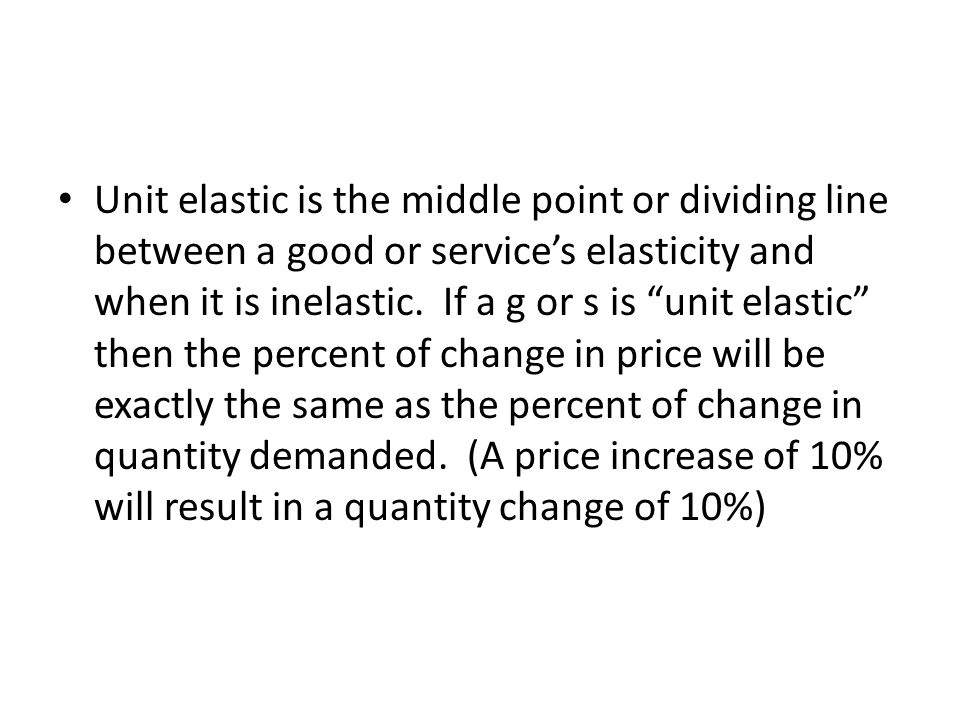 Unit elastic is the middle point or dividing line between a good or service's elasticity and when it is inelastic.
