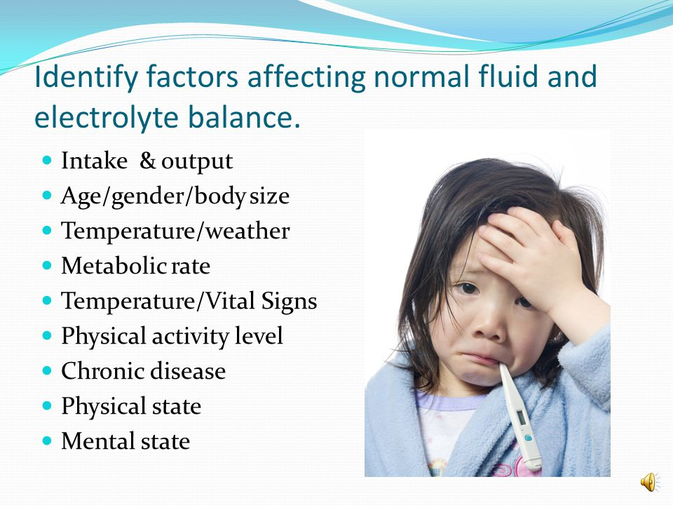 Identify factors affecting normal fluid and electrolyte balance.