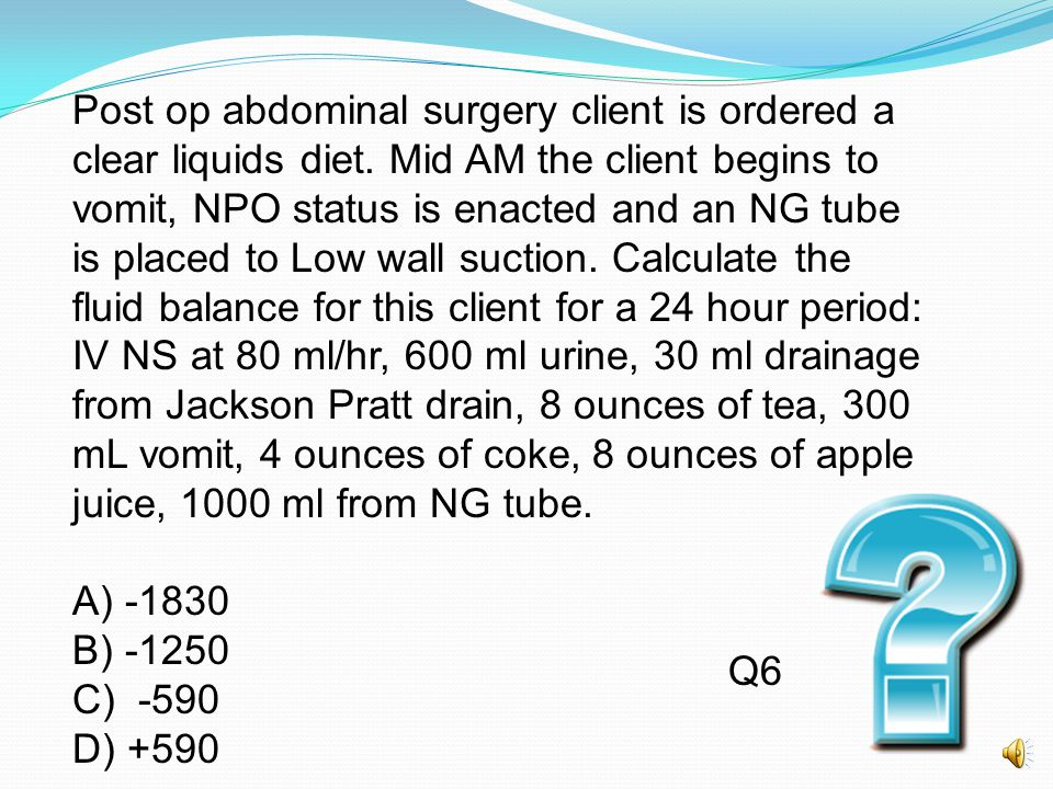 Post op abdominal surgery client is ordered a clear liquids diet