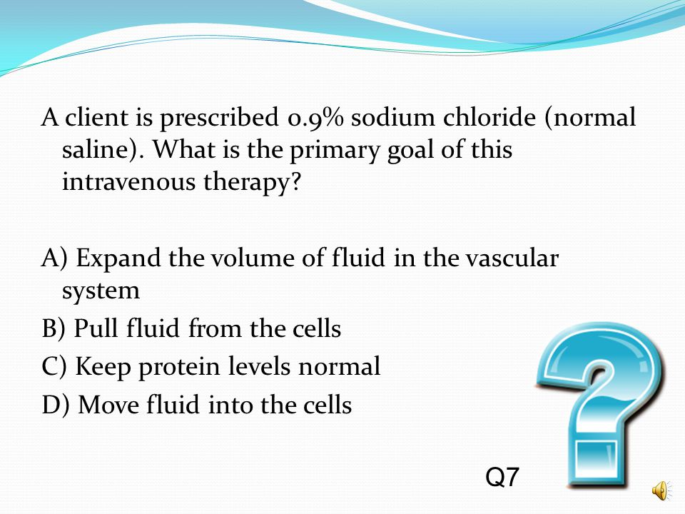 A client is prescribed 0. 9% sodium chloride (normal saline)