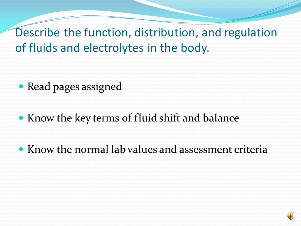 Describe the function, distribution, and regulation of fluids and electrolytes in the body.