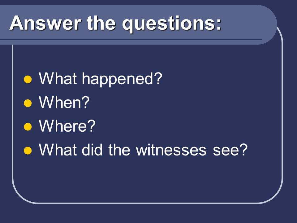 Answer the questions: What happened When Where