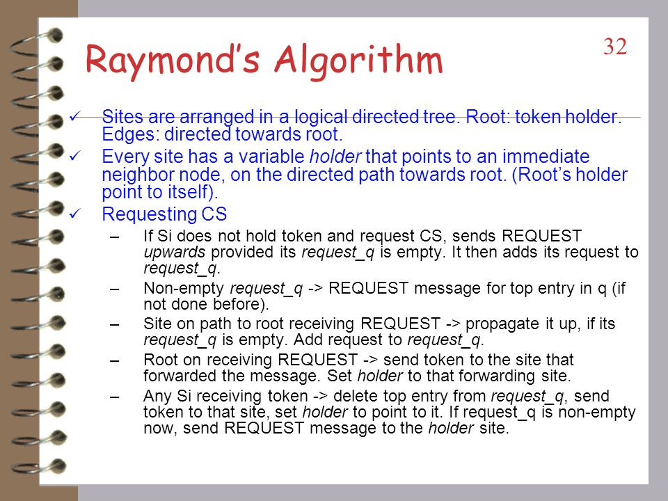Raymond's Algorithm Sites are arranged in a logical directed tree. Root: token holder. Edges: directed towards root.