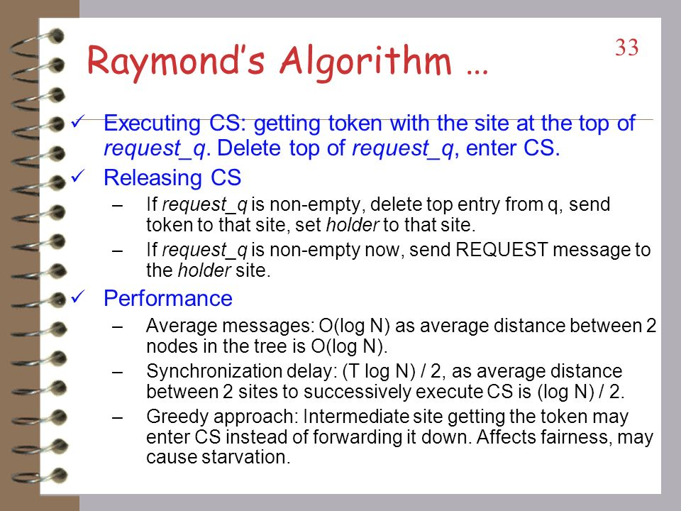 Raymond's Algorithm … Executing CS: getting token with the site at the top of request_q. Delete top of request_q, enter CS.