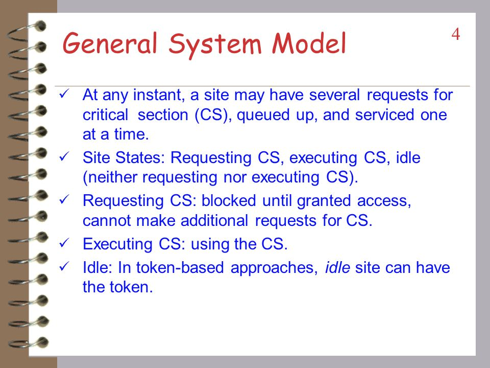 General System Model At any instant, a site may have several requests for critical section (CS), queued up, and serviced one at a time.