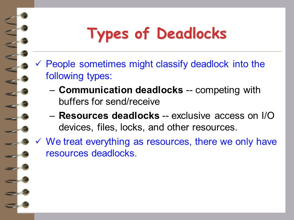 Types of Deadlocks People sometimes might classify deadlock into the following types: