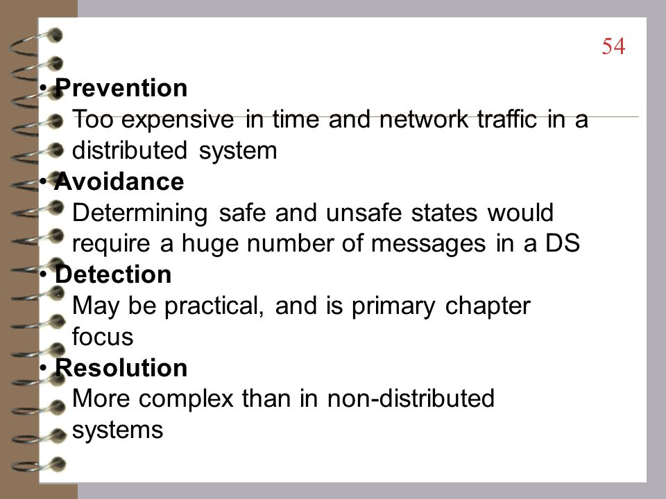 Prevention Too expensive in time and network traffic in a distributed system. Avoidance.