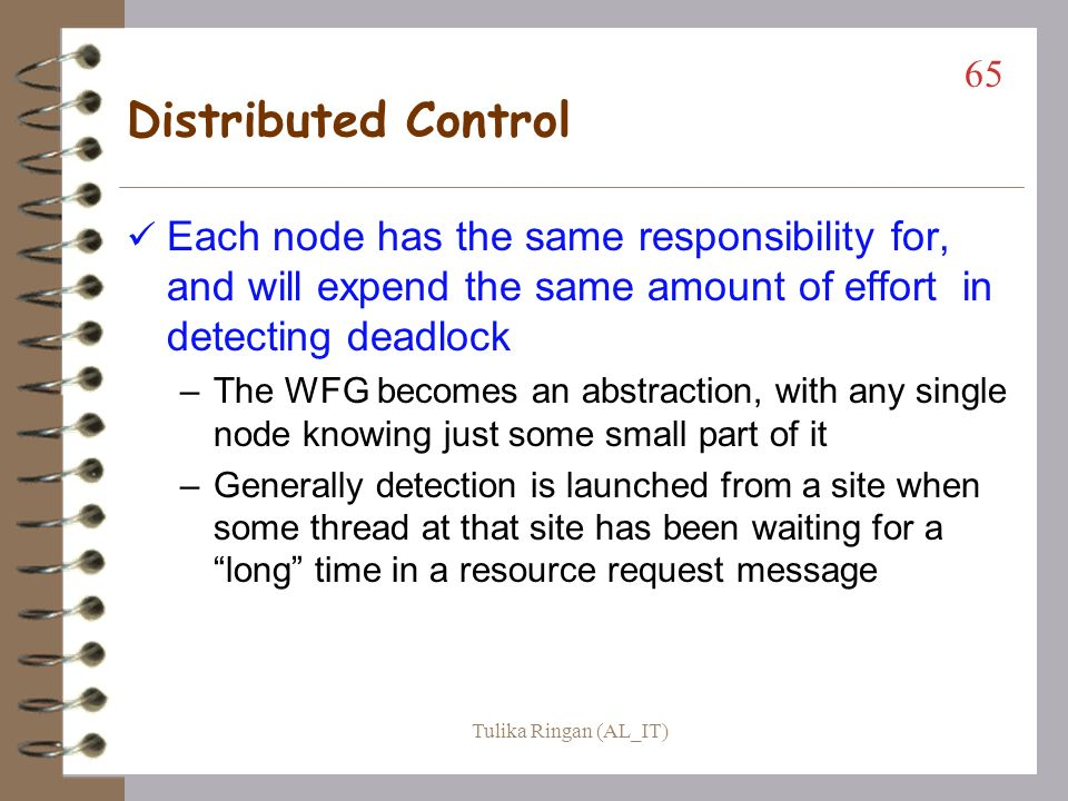 Distributed Control Each node has the same responsibility for, and will expend the same amount of effort in detecting deadlock.