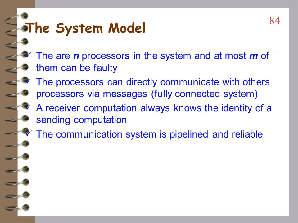 The System Model The are n processors in the system and at most m of them can be faulty.