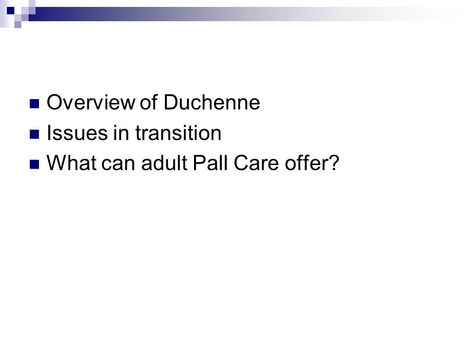 Overview of Duchenne Issues in transition What can adult Pall Care offer