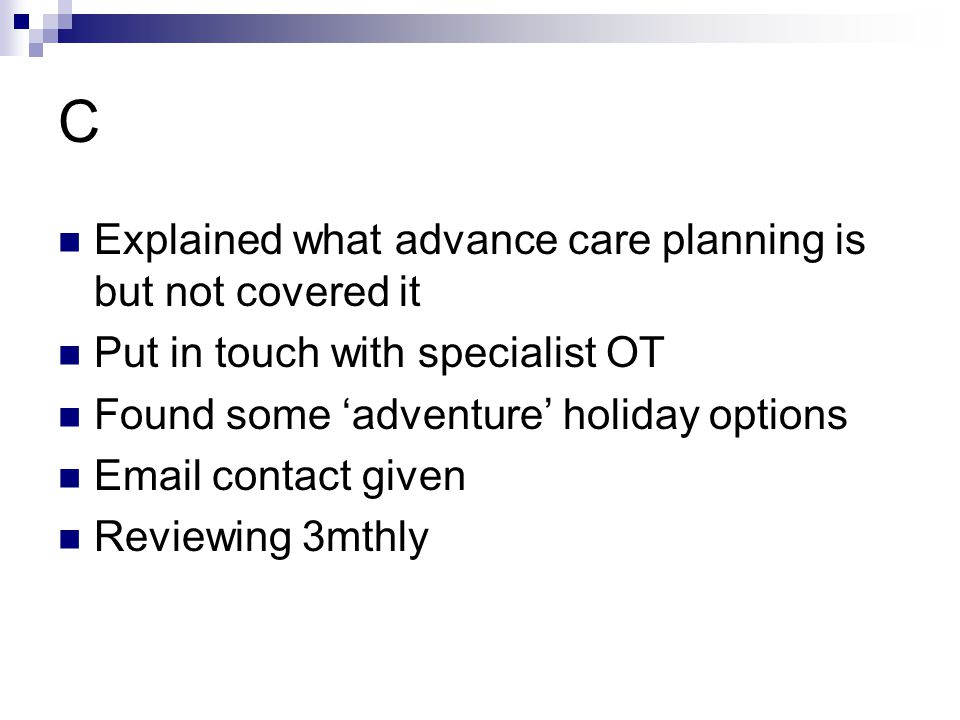 C Explained what advance care planning is but not covered it
