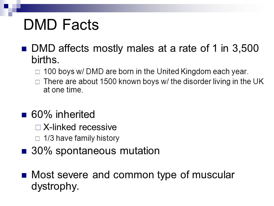 DMD Facts DMD affects mostly males at a rate of 1 in 3,500 births.