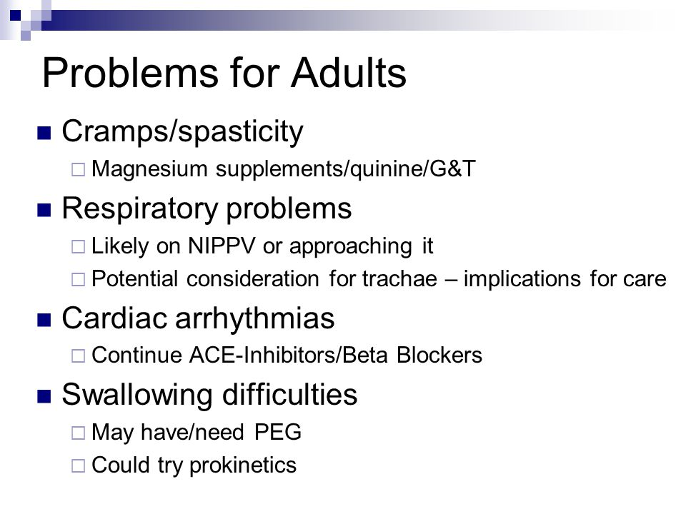Problems for Adults Cramps/spasticity Respiratory problems