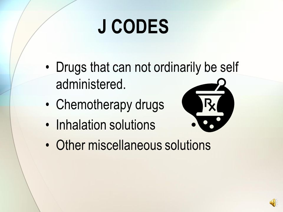 J CODES Drugs that can not ordinarily be self administered.