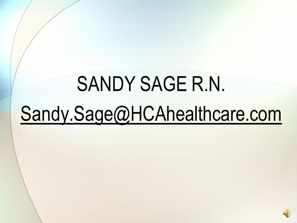 SANDY SAGE R.N. Sandy.Sage@HCAhealthcare.com