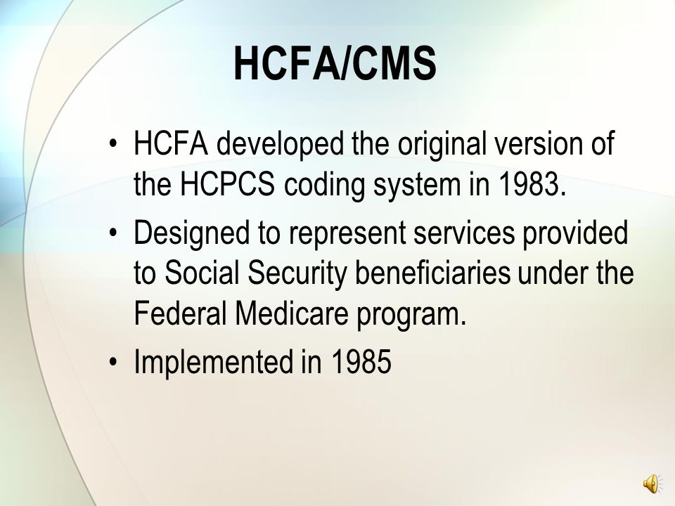 HCFA/CMS HCFA developed the original version of the HCPCS coding system in 1983.