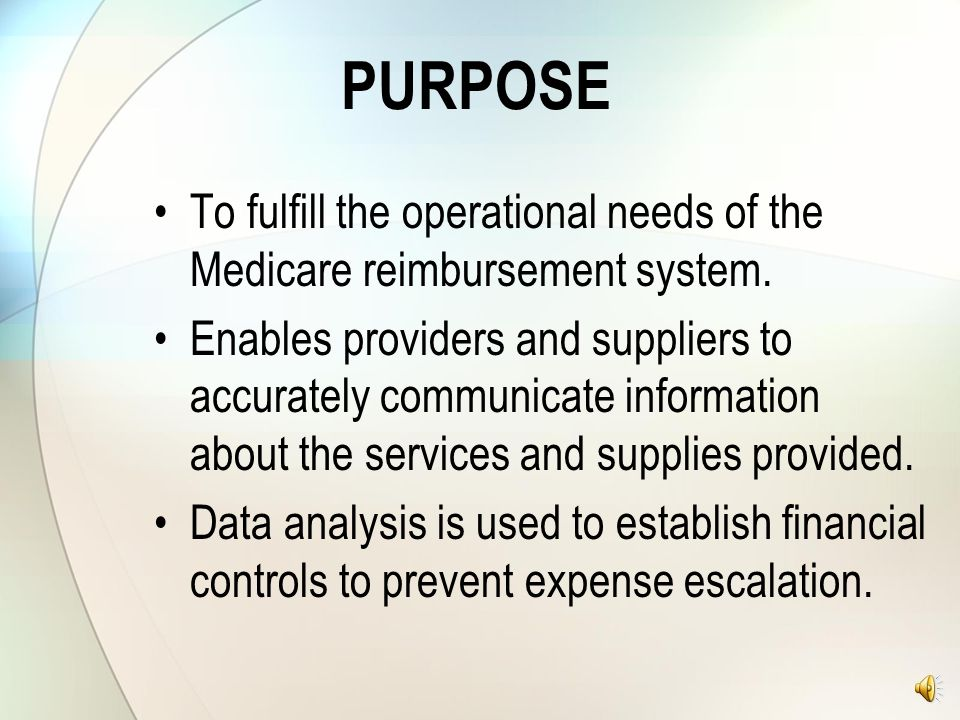 PURPOSE To fulfill the operational needs of the Medicare reimbursement system.
