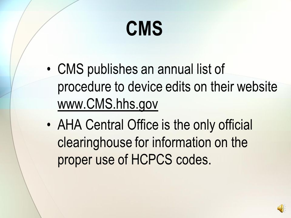 CMS CMS publishes an annual list of procedure to device edits on their website www.CMS.hhs.gov.