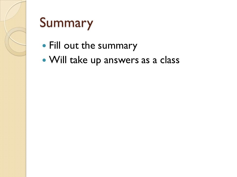 Summary Fill out the summary Will take up answers as a class