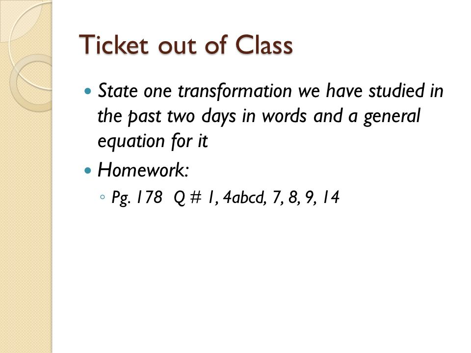 Ticket out of Class State one transformation we have studied in the past two days in words and a general equation for it.