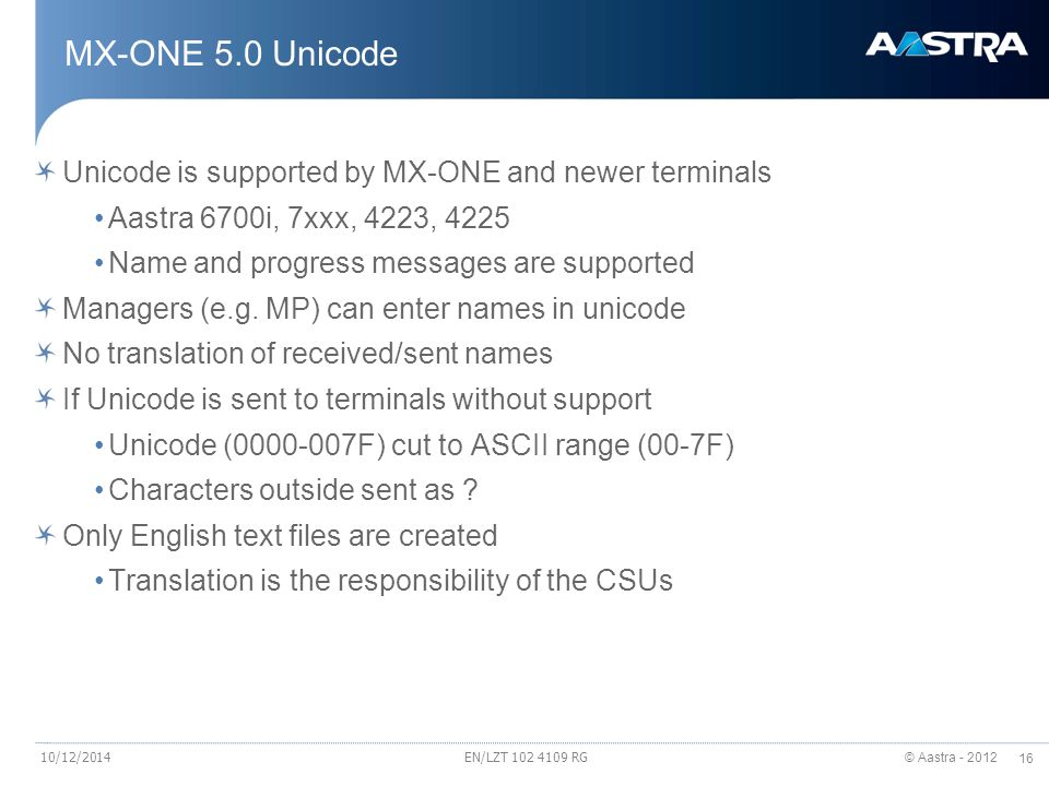 MX-ONE 5.0 Unicode Unicode is supported by MX-ONE and newer terminals