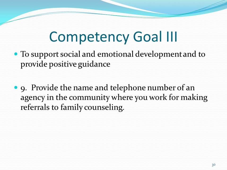 Competency Goal III To support social and emotional development and to provide positive guidance.