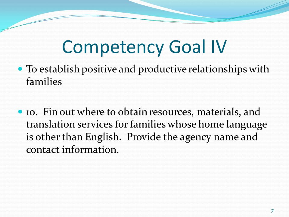 Competency Goal IV To establish positive and productive relationships with families.