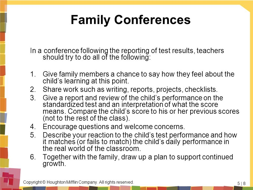Family Conferences In a conference following the reporting of test results, teachers should try to do all of the following: