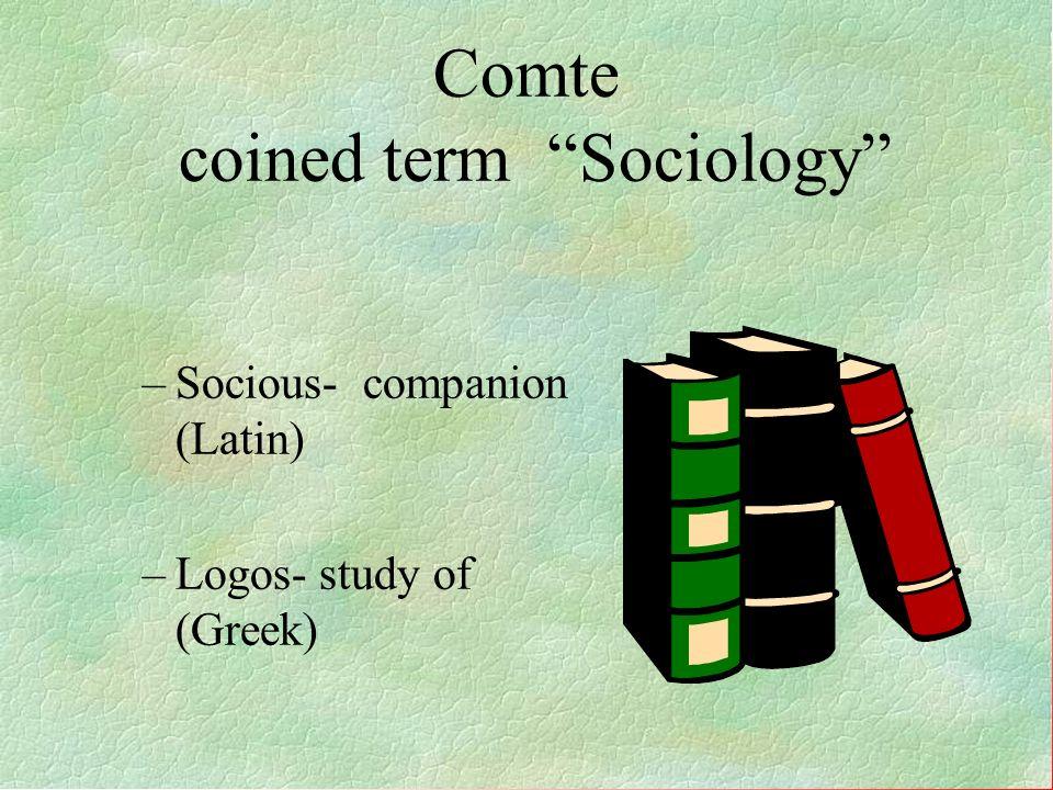 Comte coined term Sociology