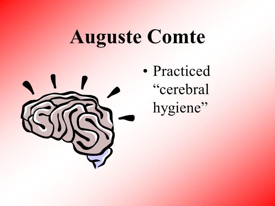 Auguste Comte Practiced cerebral hygiene