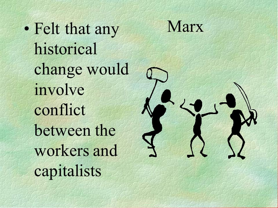 Felt that any historical change would involve conflict between the workers and capitalists
