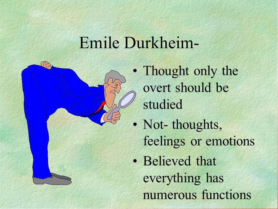 Emile Durkheim- Thought only the overt should be studied