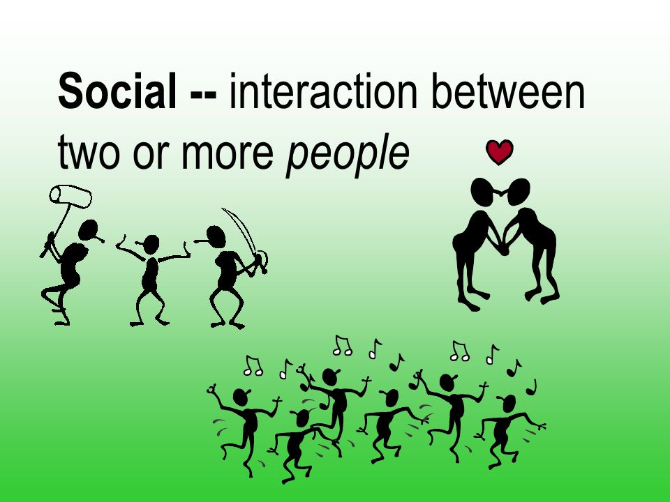Social -- interaction between two or more people