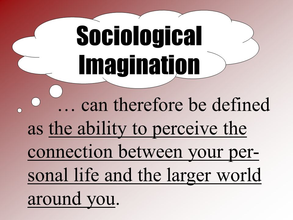 the sociological imagination and understanding personal This lesson discusses the sociologist c wright mills and his view on the power elite and the sociological imagination in this lesson, you will also discover what the term sociological.