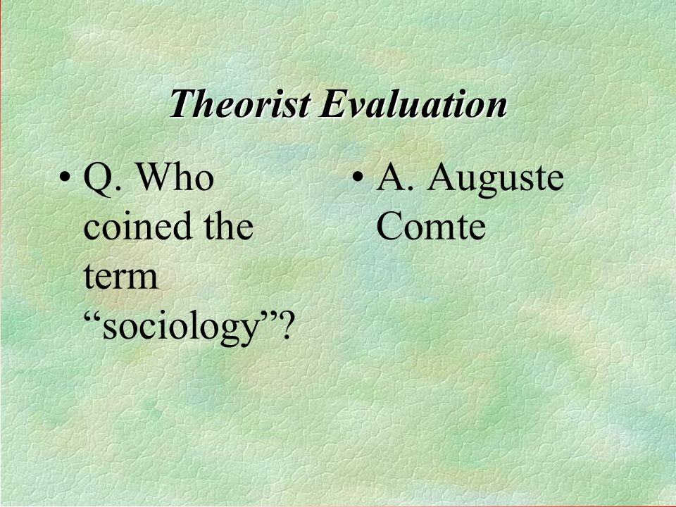 Q. Who coined the term sociology A. Auguste Comte