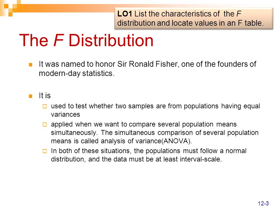 LO1 List the characteristics of the F distribution and locate values in an F table.