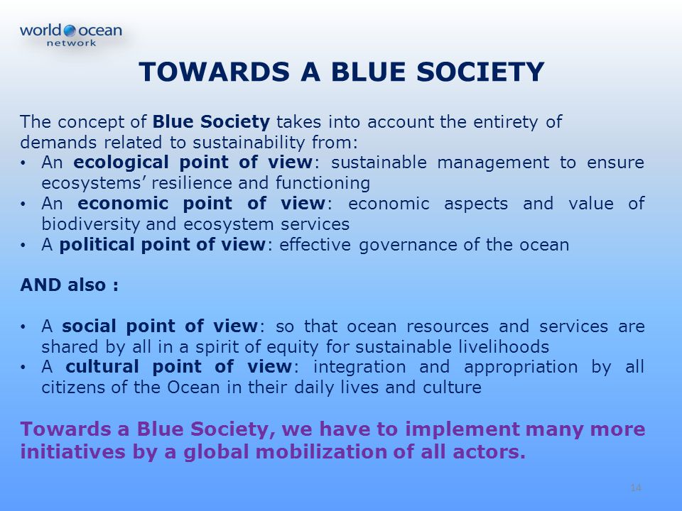 TOWARDS A BLUE SOCIETY The concept of Blue Society takes into account the entirety of demands related to sustainability from:
