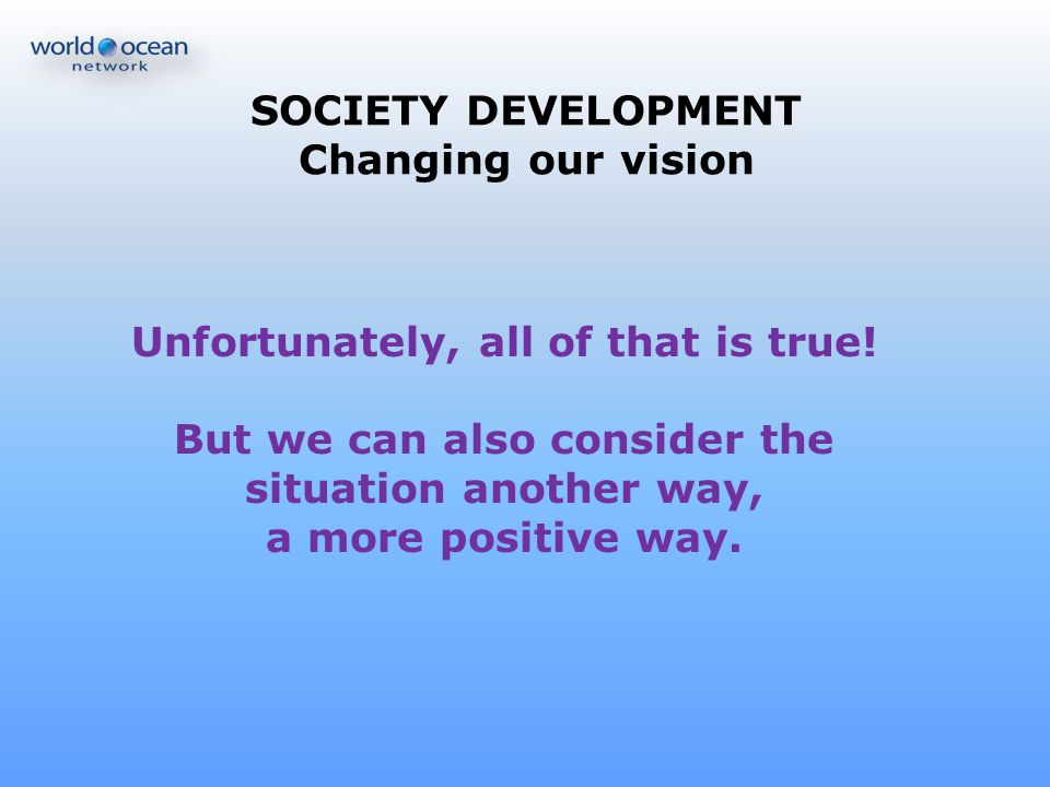 SOCIETY DEVELOPMENT Changing our vision
