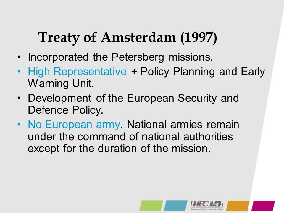Treaty of Amsterdam (1997) Incorporated the Petersberg missions.