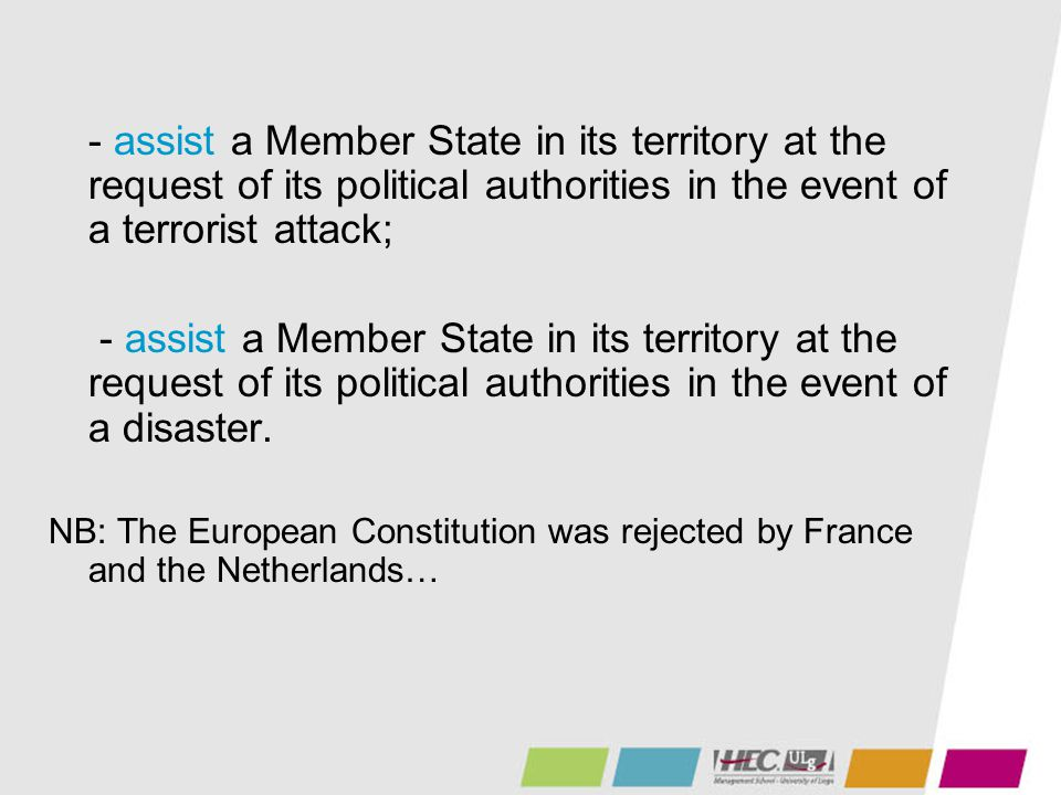 - assist a Member State in its territory at the request of its political authorities in the event of a terrorist attack;