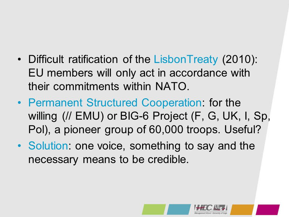 Difficult ratification of the LisbonTreaty (2010): EU members will only act in accordance with their commitments within NATO.